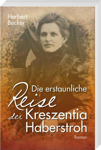 Die erstaunliche Reise der Kreszentia Haberstroh - Cover