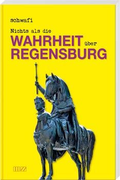 Nichts als die Wahrheit über Regensburg - Cover