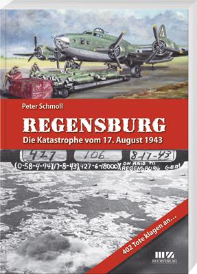Regensburg – Die Katastrophe vom 17. August 1943 - Cover
